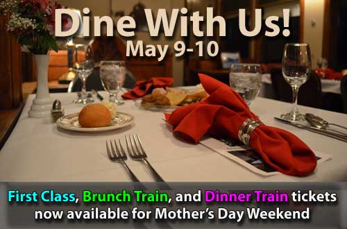 Dine with us May 9-10, 2015. First Class, Brunch Train, and Dinner Train tickets available during Mother's Day Weekend.