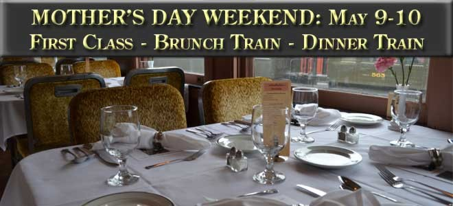 Mother's Day weekend May 9-10, 2015. First class, brunch train, dinner train.